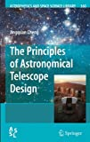 img - for The Principles of Astronomical Telescope Design (Astrophysics and Space Science Library) book / textbook / text book