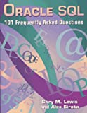 Oracle SQL : 101 Frequently Asked Questions, Lewis, Gary M. and Sirota, Alex, 0964491273