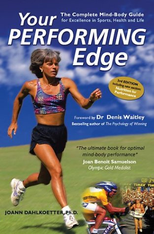 Your Performing Edge: The Complete Mind-Body Guide for Excellence in Sports, Health, and Life, Third Edition