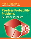Peerless Probability Problems and Other Puzzles, Ivan Moscovich, 1402727453