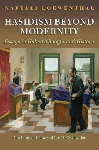 Hasidism Beyond Modernity  Essays In Habad Thought And History  Littman Library Of Jewish Civilization
