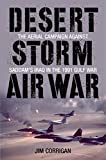 Desert Storm Air War: The Aerial Campaign against Saddam s Iraq in the 1991 Gulf War