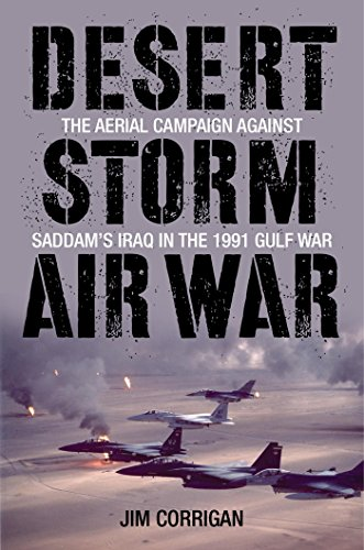 Desert Storm Air War: The Aerial Campaign against Saddam's Iraq in the 1991 Gulf War (English Edition) por [Corrigan, Jim]