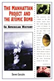 The Manhattan Project and the Atomic Bomb in American History, Doreen Gonzales, 0894908790