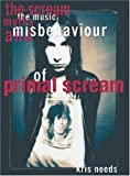 """The Scream: The Music, Myths and Misbehaviour of """"Primal Scream"""""""