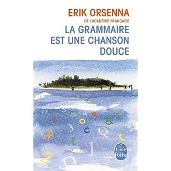 La Grammaire Est Une Chanson Douce (Ldp Litterature) (French Edition)