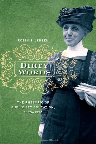 Dirty Words: The Rhetoric Of Public Sex Education, 1870-1924