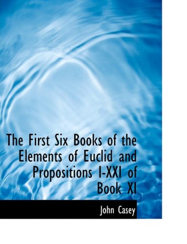 The First Six Books of the Elements of Euclid and Propositions I-XXI of Book XI (Large Print Edition)