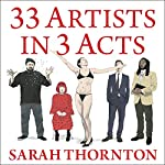 33 Artists in 3 Acts | Sarah Thornton