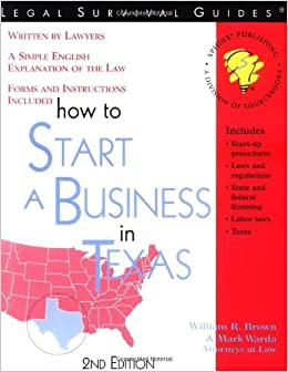 How to Start a Business in Texas ~ Forms and Instructions Included (Legal Survival Guides) by Attorney At Law William R. Brown (1999-04-02)