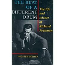 The Beat of a Different Drum: The Life and Science of Richard Feynman