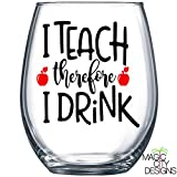 I TEACH THEREFORE I DRINK Stemless Wine Glass -- I TEACH THEREFORE I DRINK Stemless Wine Glass / PERFECT GIFT FOR TEACHERS, PROFESSORS, MENTORS / TEACHER WINE GLASS, TEACHER GIFT,GIFT FROM STUDENT