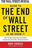 img - for The Wall Street Journal Guide to the End of Wall Street as We Know It: What You Need to Know About the Greatest Financial Crisis of Our Time--and How to Survive It by Kansas, Dave (2009) Paperback book / textbook / text book