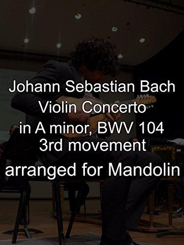 Johann Sebastian Bach - Violin Concerto in A minor, BWV 104, 3rd movement. arranged for mandolin