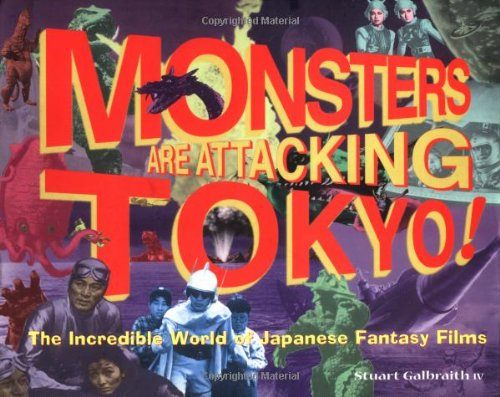 Monsters Are Attacking Tokyo!: The Incredible World of Japanese Fantasy Films]()