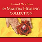 The Mantra Healing Collection | Dileepji Pathak,Shri Anandi Ma