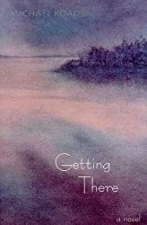Getting There: A Novel