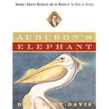 Audubon's Elephant: America's Greatest Naturalist, the Making of The Birds of America
