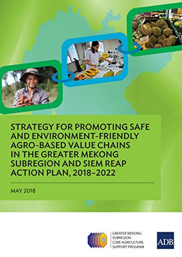 - Strategy for Promoting Safe and Environment-Friendly Agro-Based Value Chains in the Greater Mekong Subregion and Siem Reap Action Plan, 2018-2022