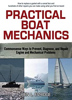Practical Boat Mechanics: Commonsense Ways to Prevent, Diagnose, and Repair Engines and Mechanical Problems by [Evridge, Ben L]