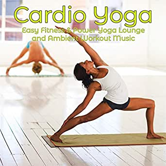 Cardio Yoga - Easy Fitness & Power Yoga Lounge and Ambient ...