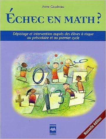 En ligne Echec en math ? : dépistage et intervention auprès des élèves à risque au préscolaire et au premier cycle pdf ebook