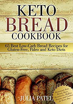 Keto Bread Cookbook: 65 Best Low-Carb Bread Recipes for Gluten-Free, Paleo and Keto Diets: Homemade Keto Bread, Buns, Breadsticks, Muffins, Donuts, and Cookies for Every Day (keto baking, bread book)