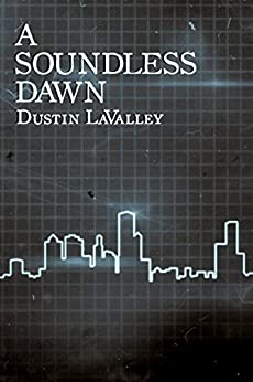 A Soundless Dawn by [LaValley, Dustin]