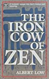 The Iron Cow of Zen, Albert Low, 0804816697