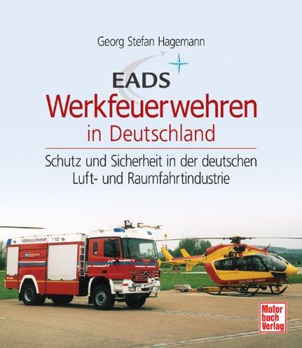 EADS Werkfeuerwehren in Deutschland: Schutz- und Sicherheit in der deutschen Luft- und Raumfahrtindustrie