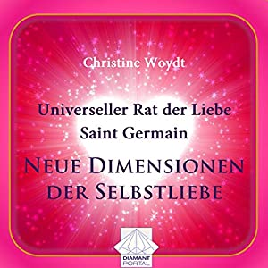 Universeller Rat der Liebe - Saint Germain: Neue Dimensionen der Selbstliebe Audiobook