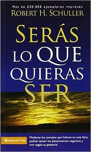 Book Serás lo que quieras ser by Robert H. Schuller (1976-11-01)
