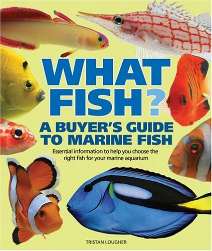 - What Fish? A Buyer's Guide to Marine Fish: Essential Information to Help You Choose the Right Fish for Your Marine Aquarium (What Pet? Books)