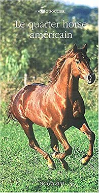 Le Quarter Horse Américain par Marc Soulier