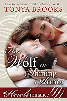 Her Wolf In Shining Armor: A Howls Romance by [Brooks, Tonya]