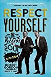 Respect Yourself : Stax Records and the Soul Explosion