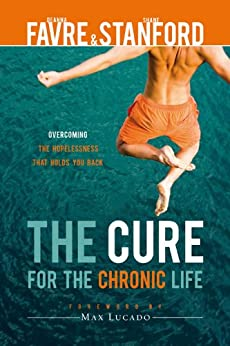 The Cure for the Chronic Life: Overcoming the Hopelessness That Holds You Back by [Favre, Deanna T]