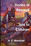 Stories of Beowulf Told to Children, H. E. Marshall, 147913726X