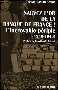 Sauvez l'or de la Banque de France ! L'incroyable périple (1940-1945) par Tristan Gaston-Breton