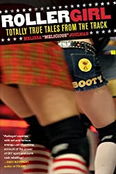 Rollergirl: Totally True Tales from the Track