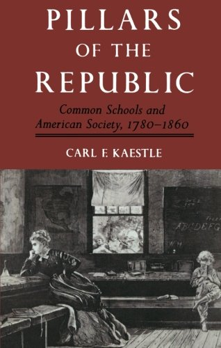 Pillars of the Republic: Common Schools and American Society, 1780-1860 (American Century)
