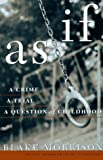 img - for As If: A Crime, a Trial, a Question of Childhood book / textbook / text book