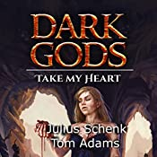 Take My Heart: Dark Gods, Book 3 | Julius Schenk