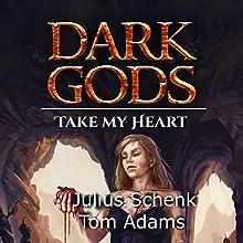 Take My Heart: Dark Gods, Book 3 Audiobook by Julius Schenk Narrated by Tom Adams