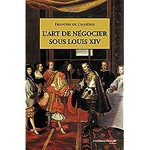 L'Art de négocier sous Louis XIV (POCHE) (French Edition)