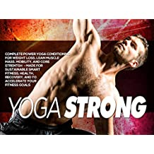 Yoga Strong: Complete Power Yoga Conditioning For Weight Loss, Lean Muscle Mass, Mobility, and Core Strength - Made For Sustainable Smart Fitness, Health, Recovery, And To Accelerate Your Fitness Goals