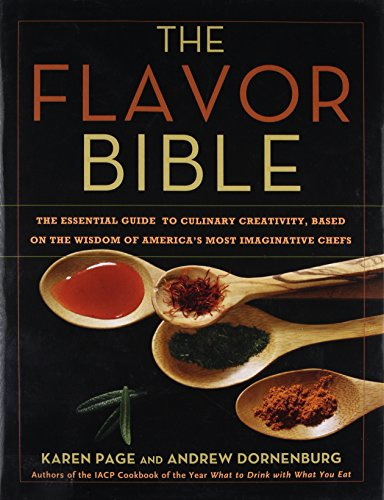 (The Flavor Bible: The Essential Guide to Culinary Creativity, Based on the Wisdom of America's Most Imaginative Chefs)