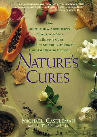 Nature's Cures: From Acupressure and Aromatherapy to Walking and Yoga-The Ultimate Guide to the Best, Scientifically Proven, Drug-Free Healing Methods