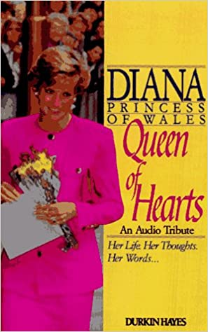 Diana, Princess of Wales: Queen of Hearts, An Audio Tribute.