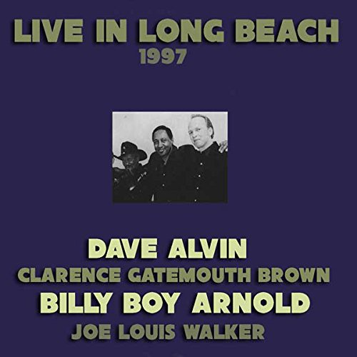 Live In Long Beach: Dave Alvin, Billy Boy Arnold, Clarence Gatemouth Brown